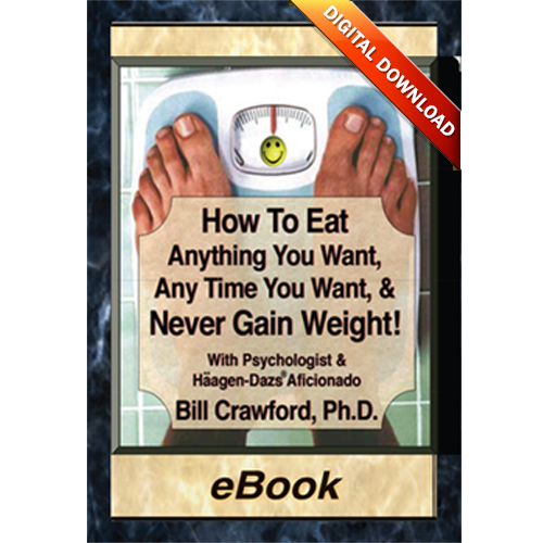How to Eat Anything You Want and Never Gain Weight eBook